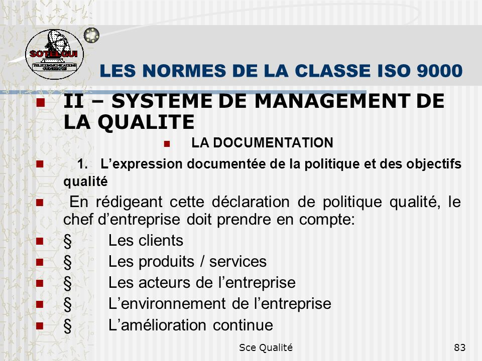 Sce Qualité83 LES NORMES DE LA CLASSE ISO 9000 II – SYSTEME DE MANAGEMENT DE LA QUALITE LA DOCUMENTATION 1. Lexpression documentée de la politique et