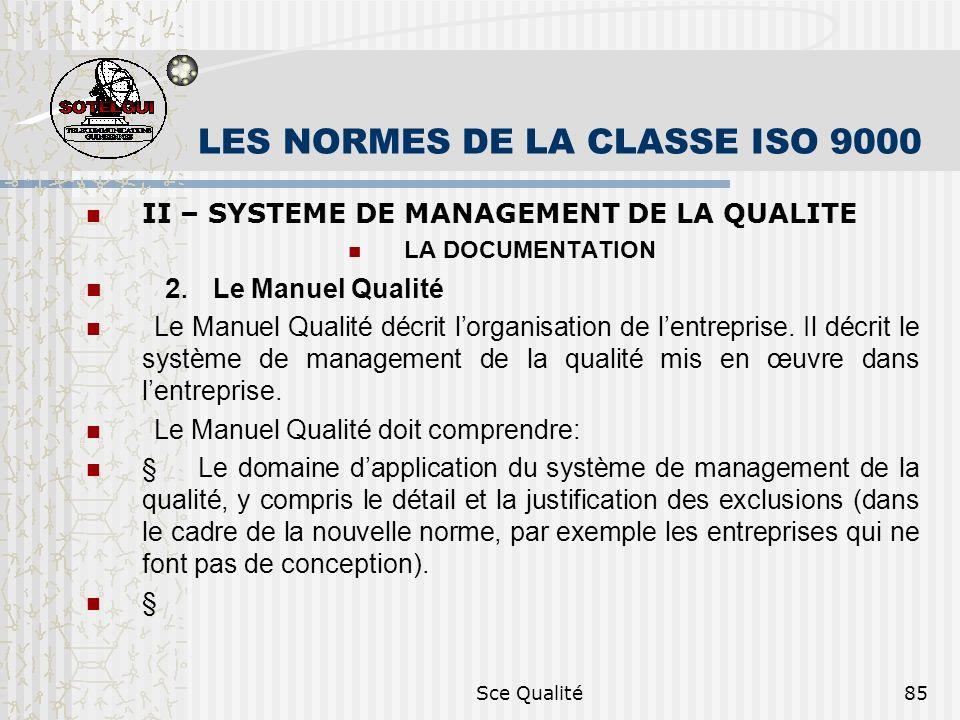 Sce Qualité85 LES NORMES DE LA CLASSE ISO 9000 II – SYSTEME DE MANAGEMENT DE LA QUALITE LA DOCUMENTATION 2. Le Manuel Qualité Le Manuel Qualité décrit