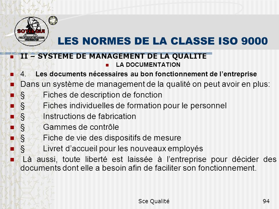 Sce Qualité94 LES NORMES DE LA CLASSE ISO 9000 II – SYSTEME DE MANAGEMENT DE LA QUALITE LA DOCUMENTATION 4. Les documents nécessaires au bon fonctionn