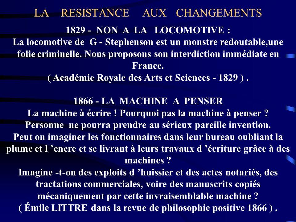 LA RESISTANCE AUX CHANGEMENTS 1829 - NON A LA LOCOMOTIVE : La locomotive de G - Stephenson est un monstre redoutable,une folie criminelle. Nous propos