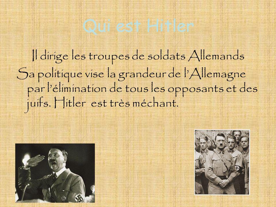 Qui est Hitler Il dirige les troupes de soldats Allemands Sa politique vise la grandeur de lAllemagne par lélimination de tous les opposants et des ju