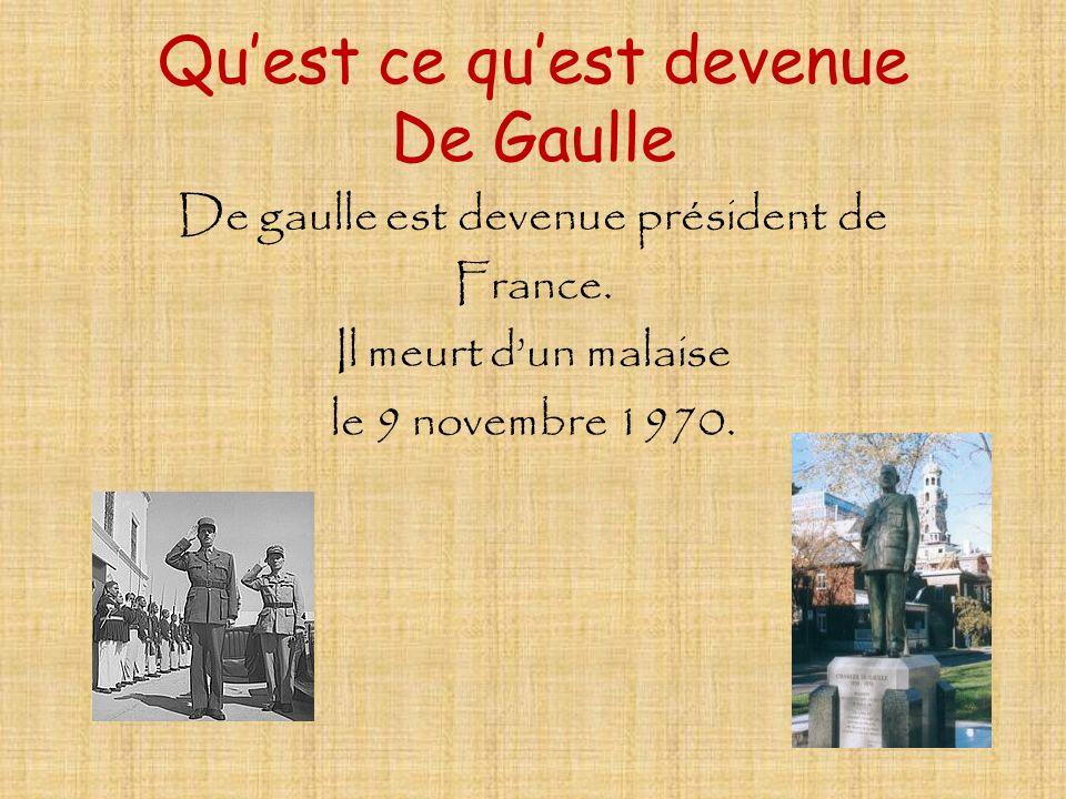 Quest ce quest devenue De Gaulle De gaulle est devenue président de France. Il meurt dun malaise le 9 novembre 1970.