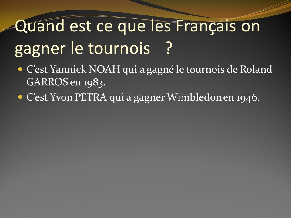 Quand est ce que les Français on gagner le tournois ? Cest Yannick NOAH qui a gagné le tournois de Roland GARROS en 1983. Cest Yvon PETRA qui a gagner