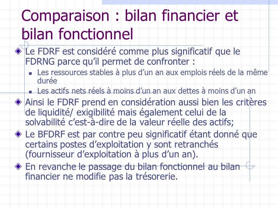 Comparaison : bilan financier et bilan fonctionnel Le FDRF est considéré comme plus significatif que le FDRNG parce quil permet de confronter : Les re