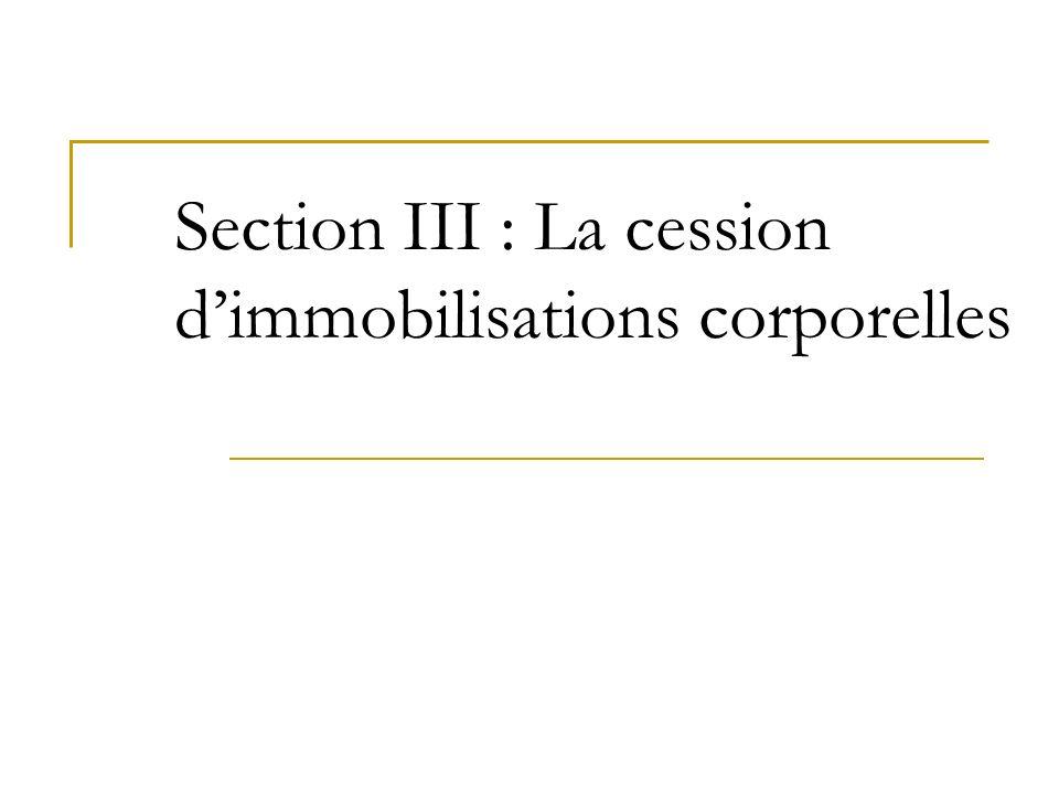 Section III : La cession dimmobilisations corporelles