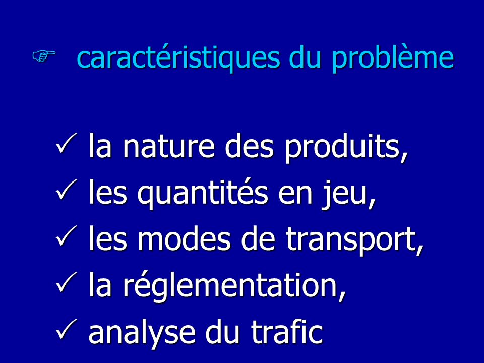 caractéristiques du problème caractéristiques du problème la nature des produits, la nature des produits, les quantités en jeu, les quantités en jeu,