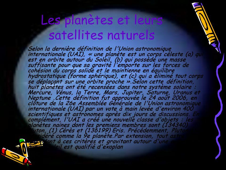 Les planètes et leurs satellites naturels Selon la dernière définition de l'Union astronomique internationale (UAI), « une planète est un corps célest