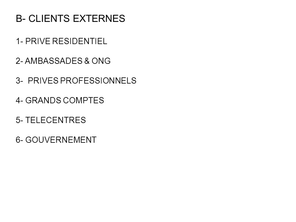 B- CLIENTS EXTERNES 1- PRIVE RESIDENTIEL 2- AMBASSADES & ONG 3- PRIVES PROFESSIONNELS 4- GRANDS COMPTES 5- TELECENTRES 6- GOUVERNEMENT