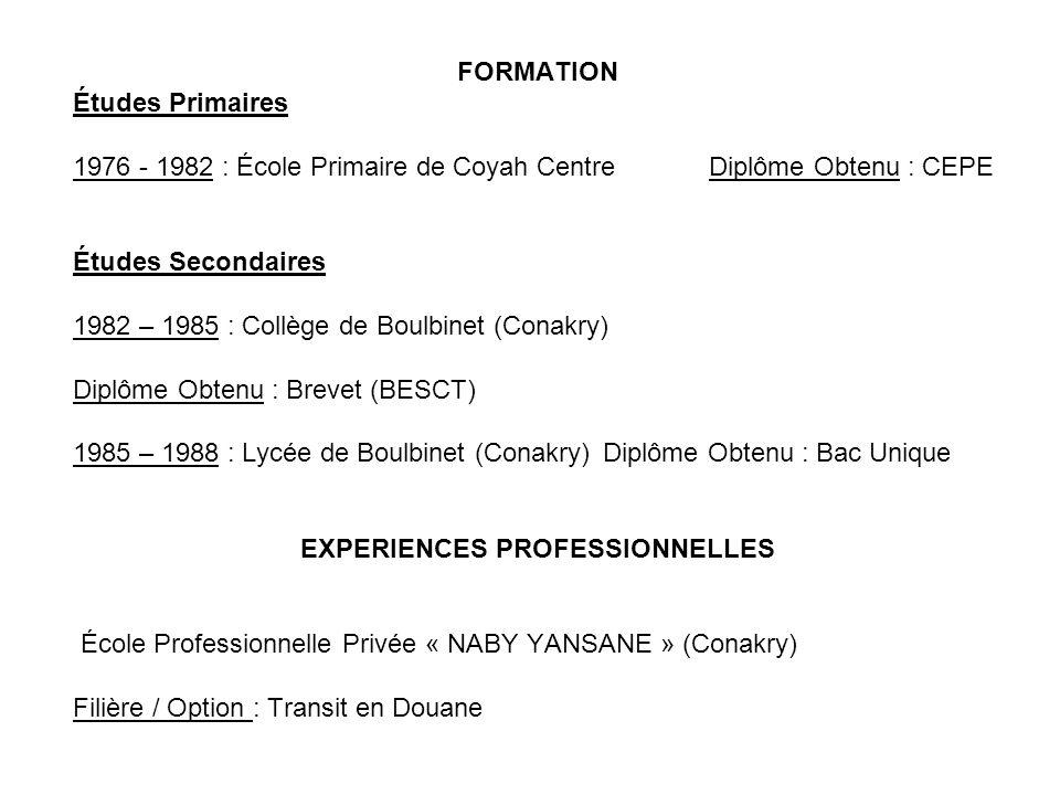 FORMATION Études Primaires 1976 - 1982 : École Primaire de Coyah Centre Diplôme Obtenu : CEPE Études Secondaires 1982 – 1985 : Collège de Boulbinet (C