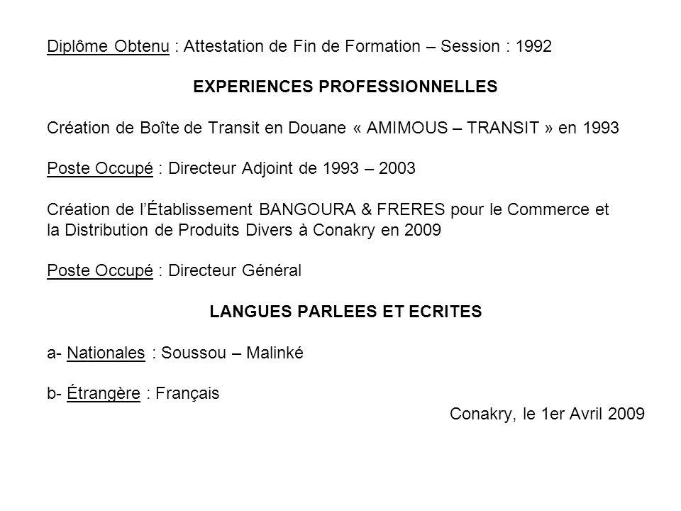 Diplôme Obtenu : Attestation de Fin de Formation – Session : 1992 EXPERIENCES PROFESSIONNELLES Création de Boîte de Transit en Douane « AMIMOUS – TRAN
