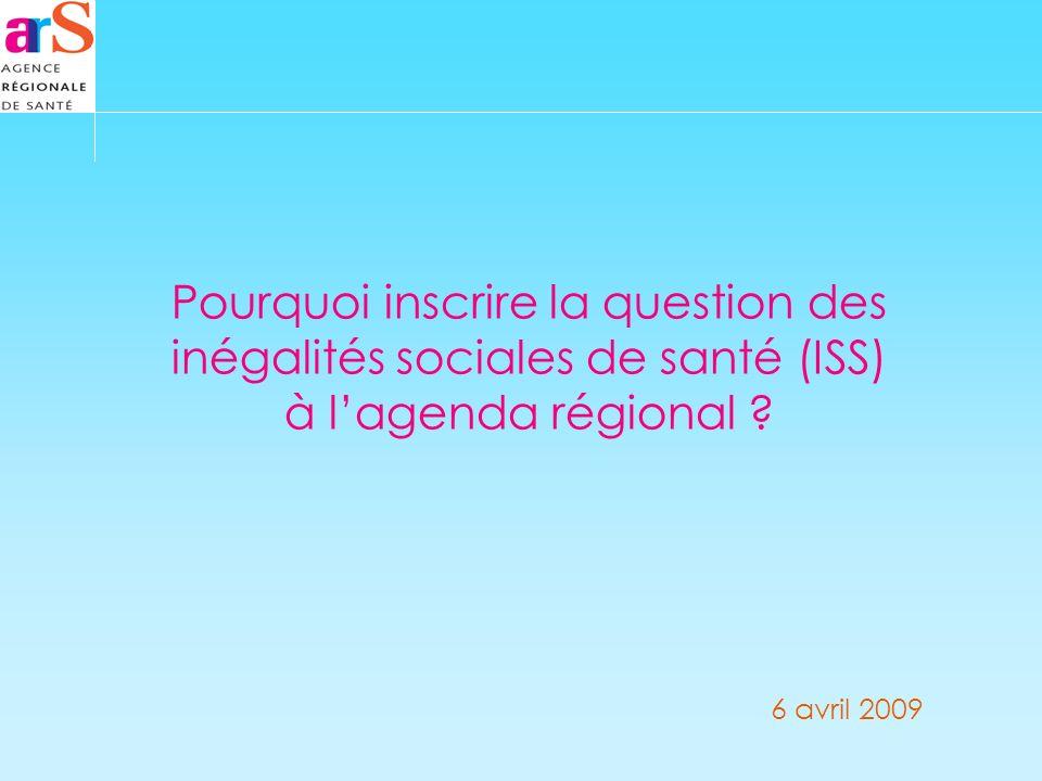Pourquoi inscrire la question des inégalités sociales de santé (ISS) à lagenda régional .