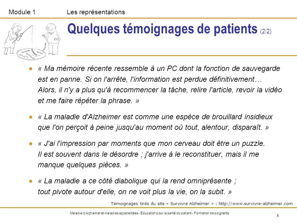 Module 1Les représentations 5 Maladie dAlzheimer et maladies apparentées - Éducation pour la santé du patient - Formation de soignants Quelques témoig