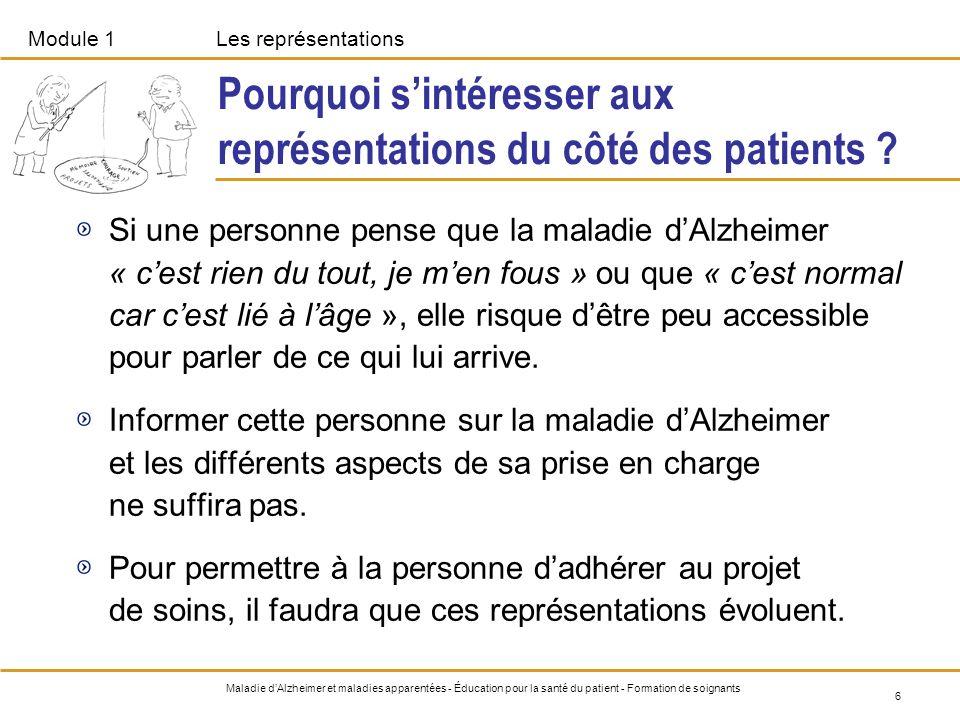 Module 1Les représentations 7 Maladie dAlzheimer et maladies apparentées - Éducation pour la santé du patient - Formation de soignants Pourquoi sintéresser aux représentations du côté des soignants .