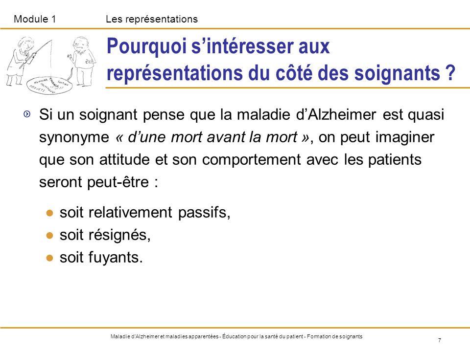 Module 1Les représentations 8 Maladie dAlzheimer et maladies apparentées - Éducation pour la santé du patient - Formation de soignants Les représentations : quelques éléments de définition (1/2) Cest « la façon dont on voit les choses ».