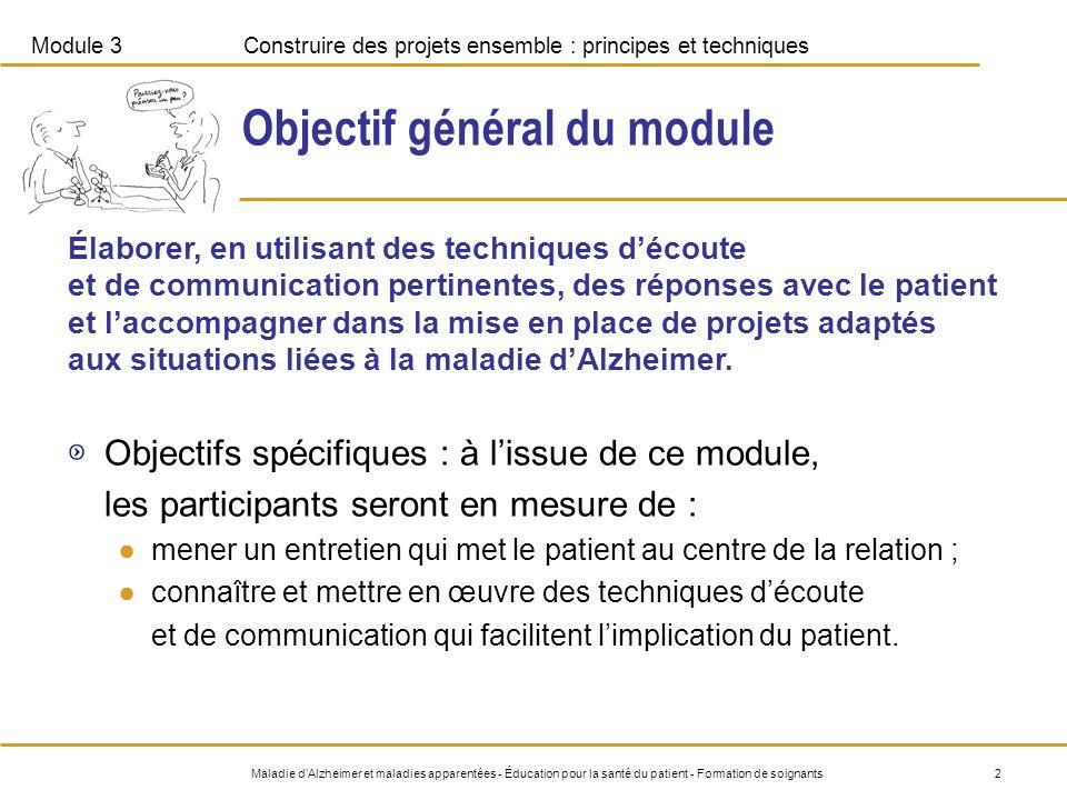 2Maladie dAlzheimer et maladies apparentées - Éducation pour la santé du patient - Formation de soignants Objectif général du module Objectifs spécifi