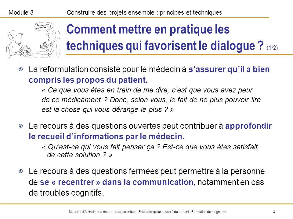 Module 3Construire des projets ensemble : principes et techniques 9Maladie dAlzheimer et maladies apparentées - Éducation pour la santé du patient - Formation de soignants Comment mettre en pratique les techniques qui favorisent le dialogue .