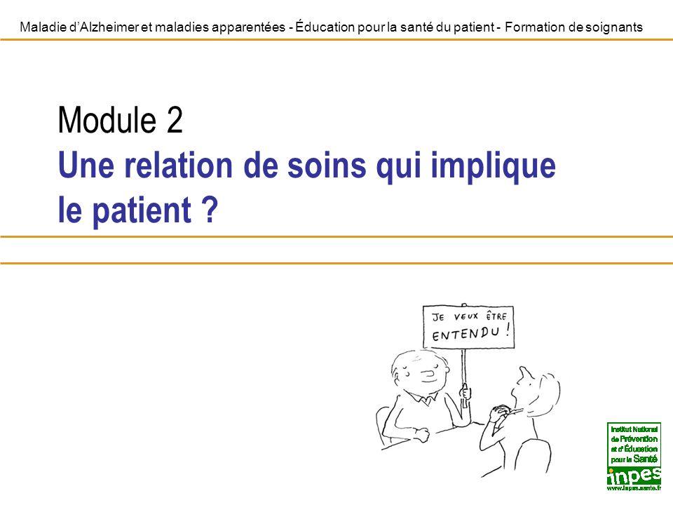 Maladie dAlzheimer et maladies apparentées - Éducation pour la santé du patient - Formation de soignants Module 2 Une relation de soins qui implique le patient ?