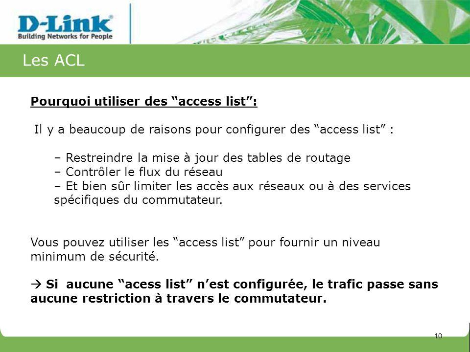 Les ACL Pourquoi utiliser des access list: Il y a beaucoup de raisons pour configurer des access list : – Restreindre la mise à jour des tables de rou