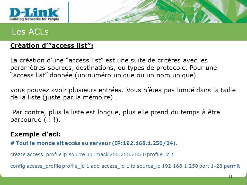 Les ACLs Création daccess list: La création dune access list est une suite de critères avec les paramètres sources, destinations, ou types de protocol