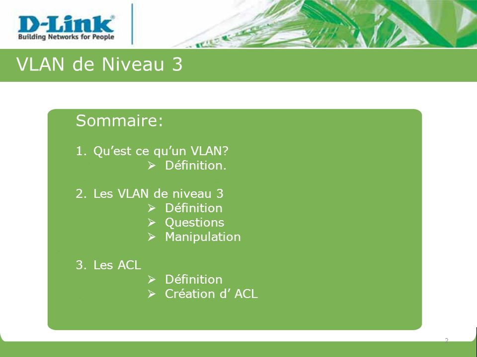 Sommaire: 1.Quest ce quun VLAN? Définition. 2.Les VLAN de niveau 3 Définition Questions Manipulation 3.Les ACL Définition Création d ACL 2