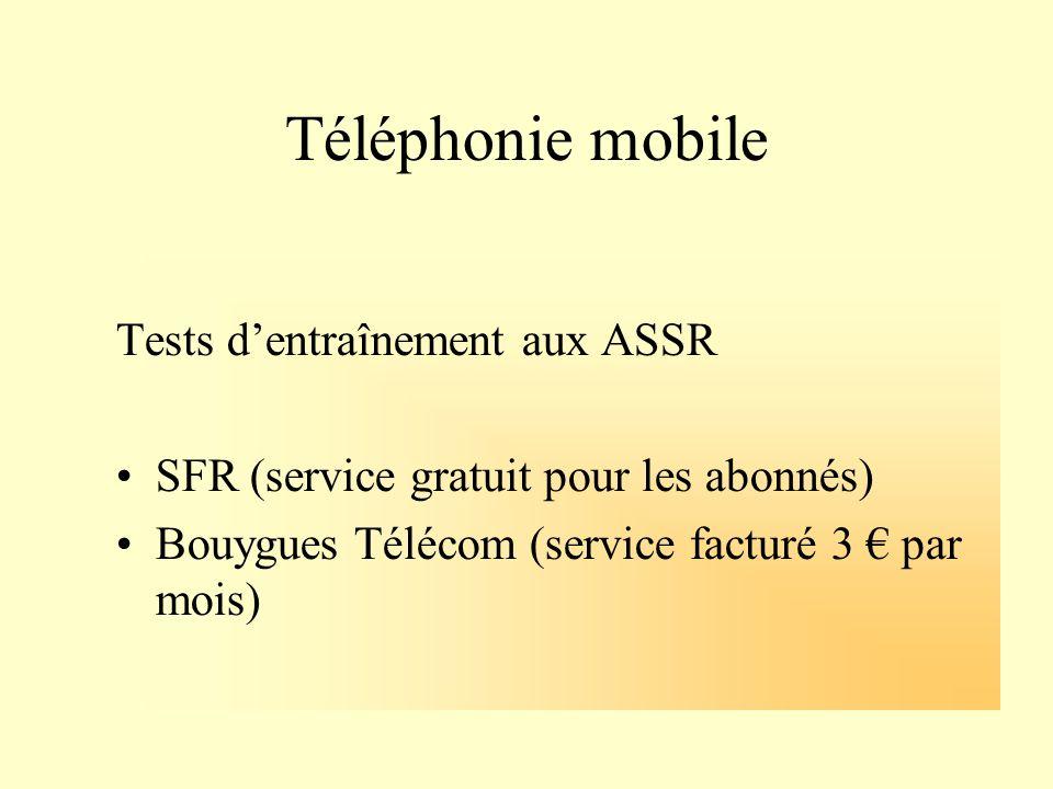 Téléphonie mobile Tests dentraînement aux ASSR SFR (service gratuit pour les abonnés) Bouygues Télécom (service facturé 3 par mois)