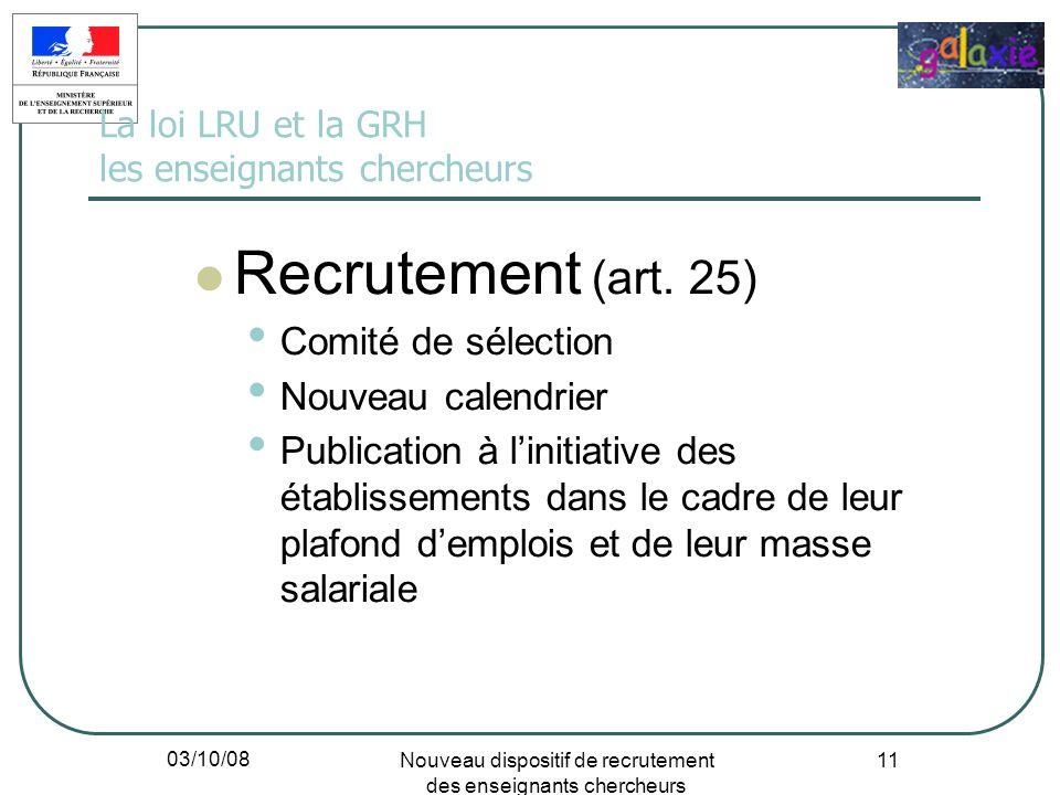 03/10/08 Nouveau dispositif de recrutement des enseignants chercheurs 11 La loi LRU et la GRH les enseignants chercheurs Recrutement (art. 25) Comité