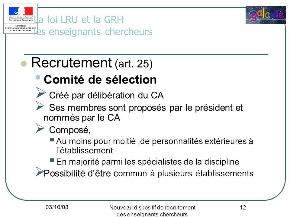 03/10/08 Nouveau dispositif de recrutement des enseignants chercheurs 12 La loi LRU et la GRH les enseignants chercheurs Recrutement (art. 25) Comité