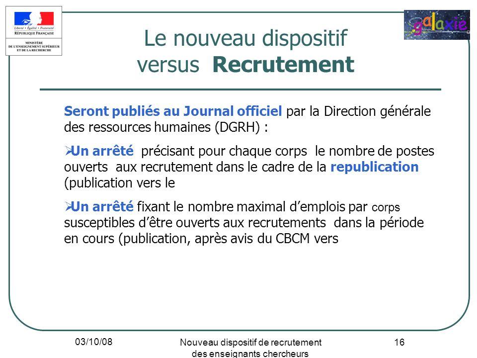 03/10/08 Nouveau dispositif de recrutement des enseignants chercheurs 16 Seront publiés au Journal officiel par la Direction générale des ressources h