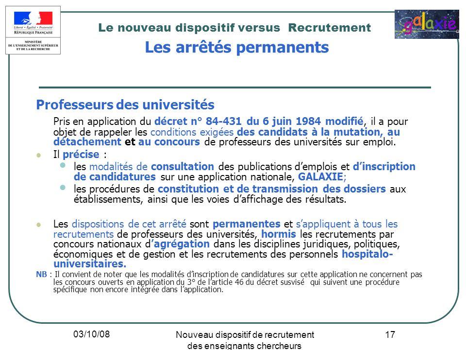 03/10/08 Nouveau dispositif de recrutement des enseignants chercheurs 17 Professeurs des universités Pris en application du décret n° 84-431 du 6 juin