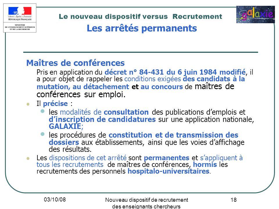 03/10/08 Nouveau dispositif de recrutement des enseignants chercheurs 18 Le nouveau dispositif versus Recrutement Les arrêtés permanents Maîtres de co