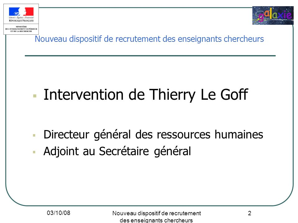 03/10/08 Nouveau dispositif de recrutement des enseignants chercheurs 2 Intervention de Thierry Le Goff Directeur général des ressources humaines Adjo