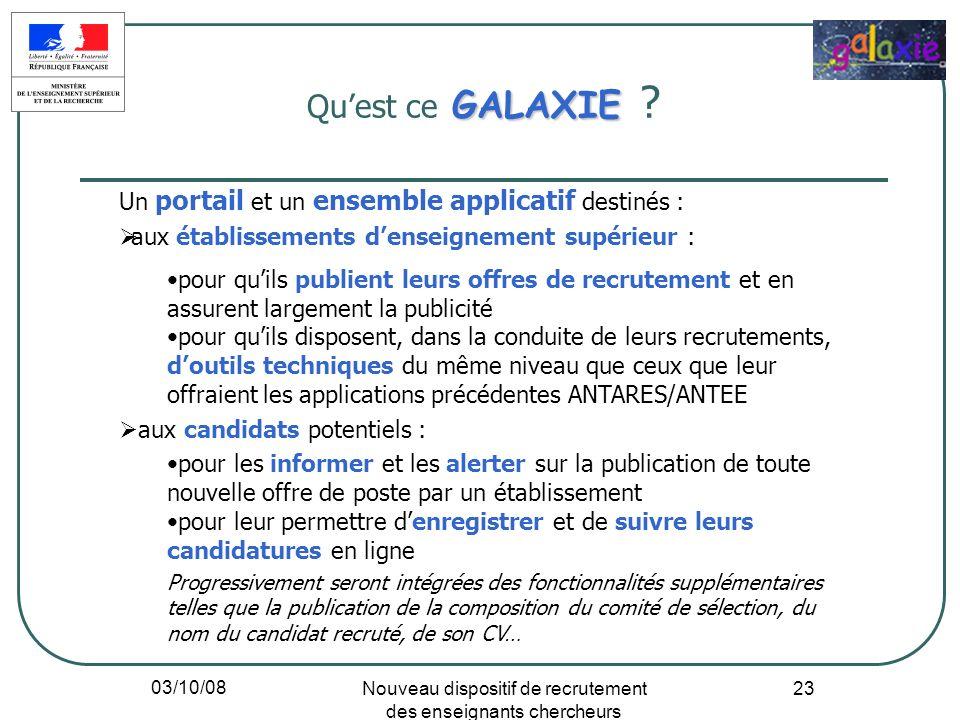 03/10/08 Nouveau dispositif de recrutement des enseignants chercheurs 23 GALAXIE Quest ce GALAXIE ? Un portail et un ensemble applicatif destinés : au