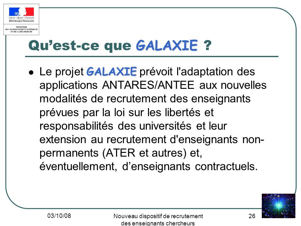 03/10/08 Nouveau dispositif de recrutement des enseignants chercheurs 26 GALAXIE Quest-ce que GALAXIE ? GALAXIE Le projet GALAXIE prévoit l'adaptation