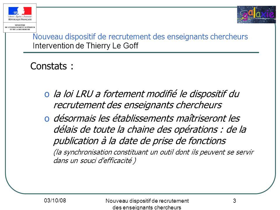 03/10/08 Nouveau dispositif de recrutement des enseignants chercheurs 3 Constats : ola loi LRU a fortement modifié le dispositif du recrutement des en