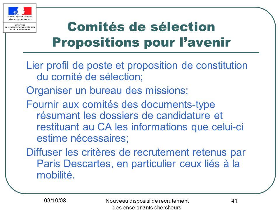 03/10/08 Nouveau dispositif de recrutement des enseignants chercheurs 41 Comités de sélection Propositions pour lavenir Lier profil de poste et propos