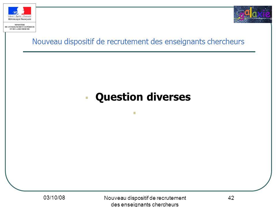 03/10/08 Nouveau dispositif de recrutement des enseignants chercheurs 42 Question diverses Nouveau dispositif de recrutement des enseignants chercheur