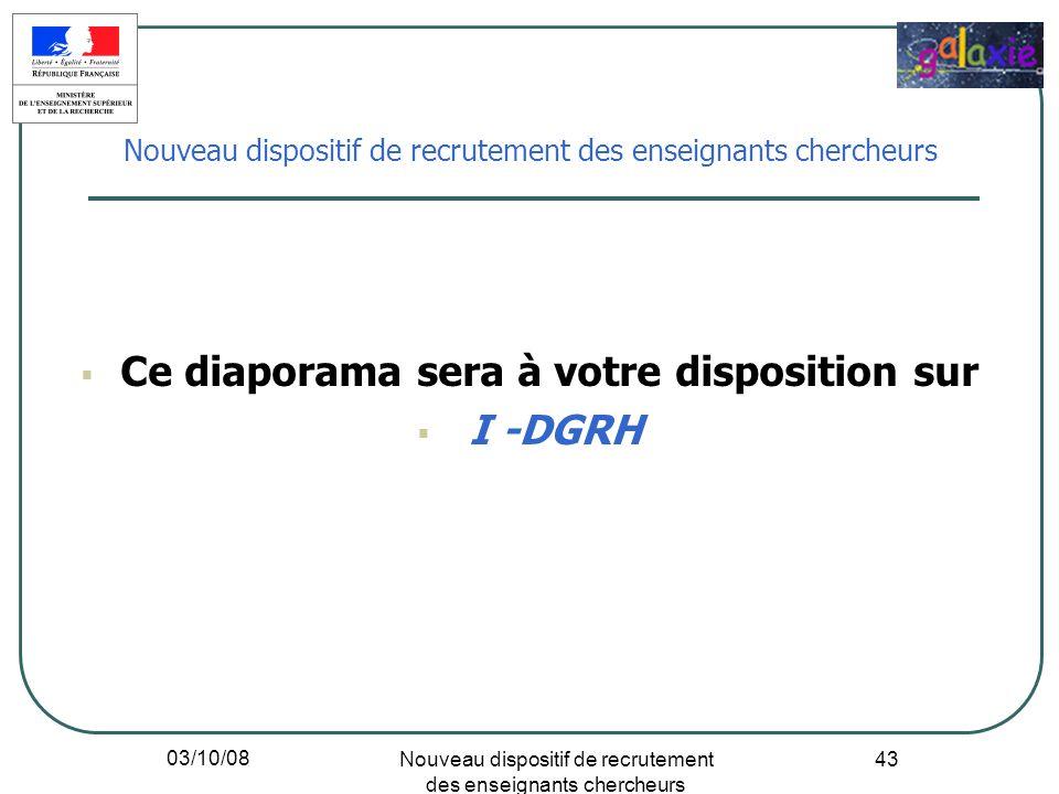 03/10/08 Nouveau dispositif de recrutement des enseignants chercheurs 43 Ce diaporama sera à votre disposition sur I -DGRH Nouveau dispositif de recru