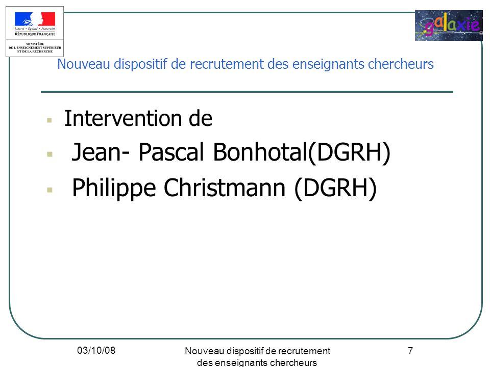 03/10/08 Nouveau dispositif de recrutement des enseignants chercheurs 7 Intervention de Jean- Pascal Bonhotal(DGRH) Philippe Christmann (DGRH) Nouveau