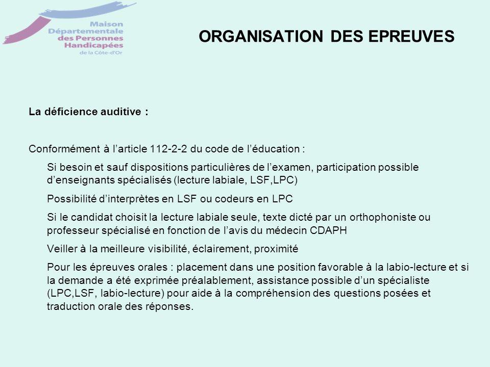 ORGANISATION DES EPREUVES La déficience auditive : Conformément à larticle 112-2-2 du code de léducation : Si besoin et sauf dispositions particulière