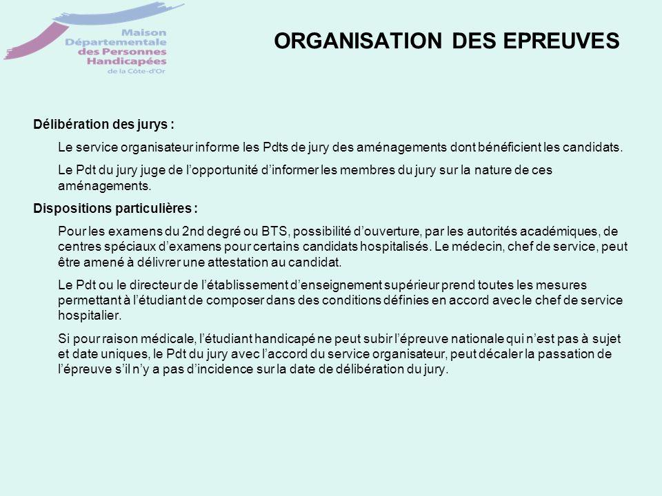 ORGANISATION DES EPREUVES Délibération des jurys : Le service organisateur informe les Pdts de jury des aménagements dont bénéficient les candidats. L