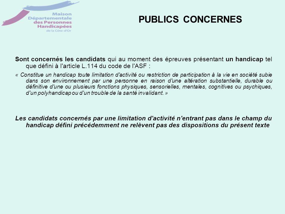 PUBLICS CONCERNES Sont concernés les candidats qui au moment des épreuves présentant un handicap tel que défini à l'article L.114 du code de l'ASF : «