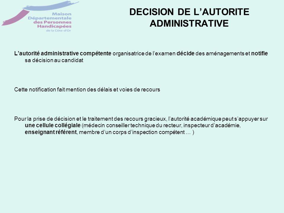DECISION DE LAUTORITE ADMINISTRATIVE Lautorité administrative compétente organisatrice de lexamen décide des aménagements et notifie sa décision au ca