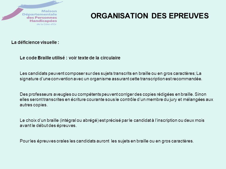 ORGANISATION DES EPREUVES La déficience visuelle : Le code Braille utilisé : voir texte de la circulaire Les candidats peuvent composer sur des sujets