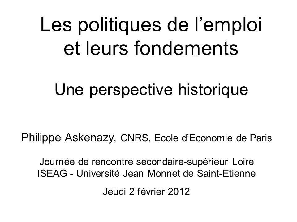 Les politiques de lemploi et leurs fondements Une perspective historique Philippe Askenazy, CNRS, Ecole dEconomie de Paris Journée de rencontre second