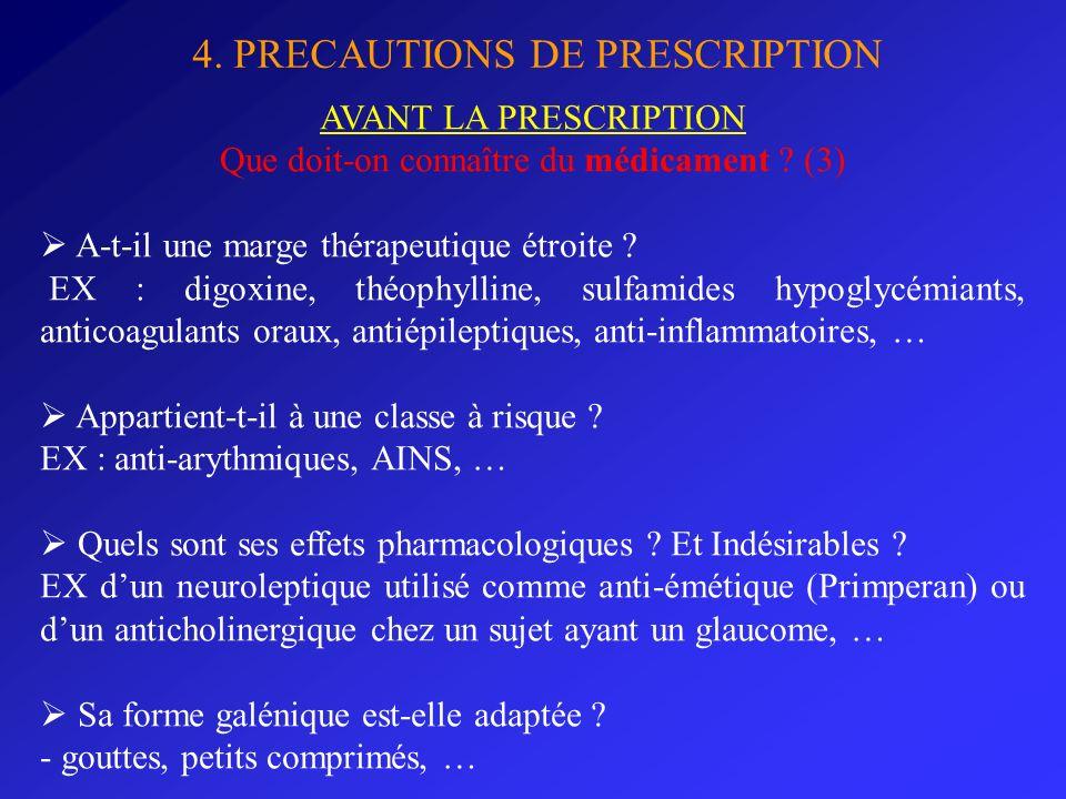 4. PRECAUTIONS DE PRESCRIPTION AVANT LA PRESCRIPTION Que doit-on connaître du médicament ? (3) A-t-il une marge thérapeutique étroite ? EX : digoxine,