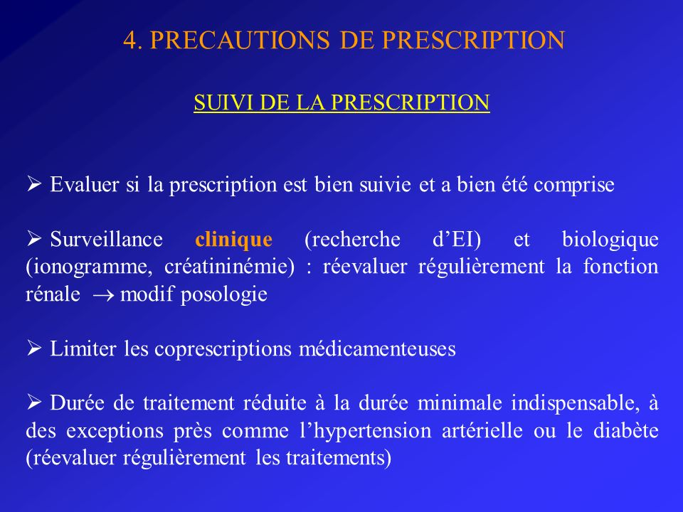 4. PRECAUTIONS DE PRESCRIPTION SUIVI DE LA PRESCRIPTION Evaluer si la prescription est bien suivie et a bien été comprise Surveillance clinique (reche