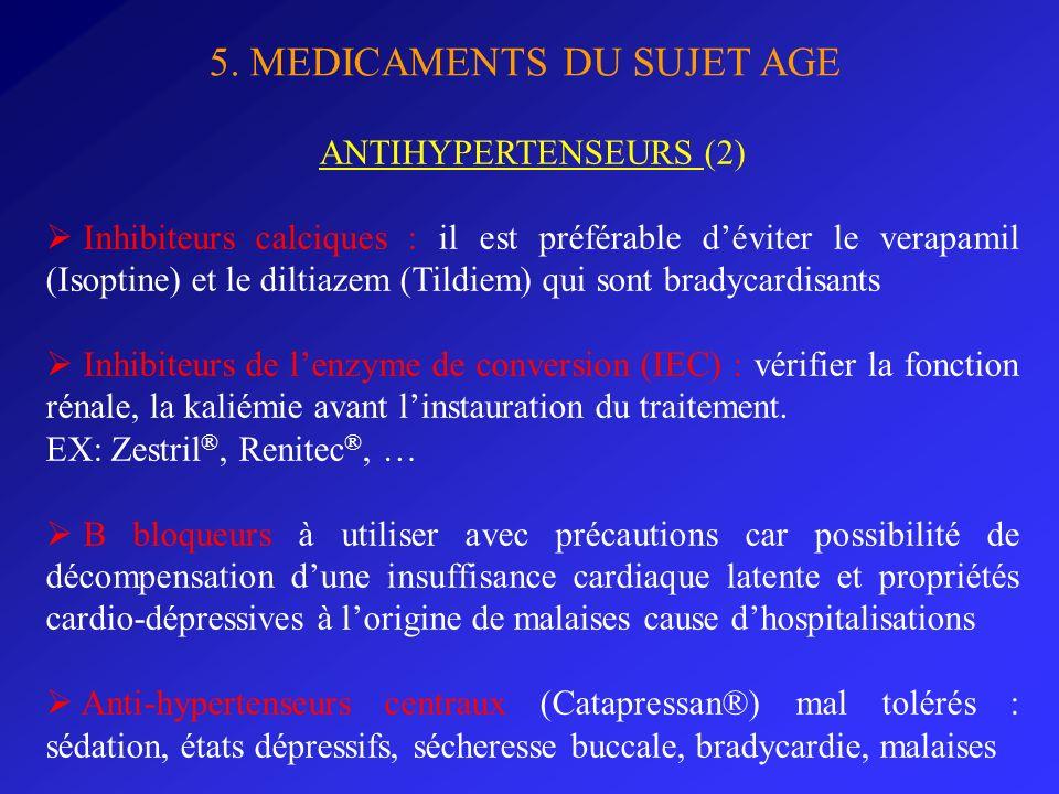 5. MEDICAMENTS DU SUJET AGE ANTIHYPERTENSEURS (2) Inhibiteurs calciques : il est préférable déviter le verapamil (Isoptine) et le diltiazem (Tildiem)