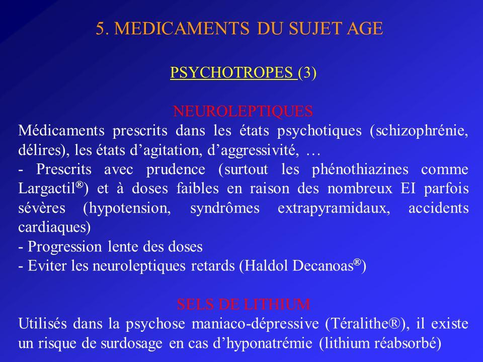 5. MEDICAMENTS DU SUJET AGE PSYCHOTROPES (3) NEUROLEPTIQUES Médicaments prescrits dans les états psychotiques (schizophrénie, délires), les états dagi