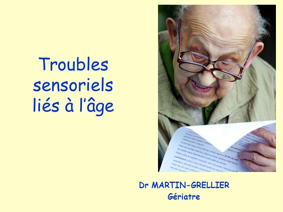Troubles sensoriels liés à lâge Dr MARTIN-GRELLIER Gériatre