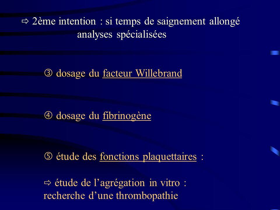 dosage du facteur Willebrand dosage du fibrinogène étude des fonctions plaquettaires : étude de lagrégation in vitro : recherche dune thrombopathie 2è